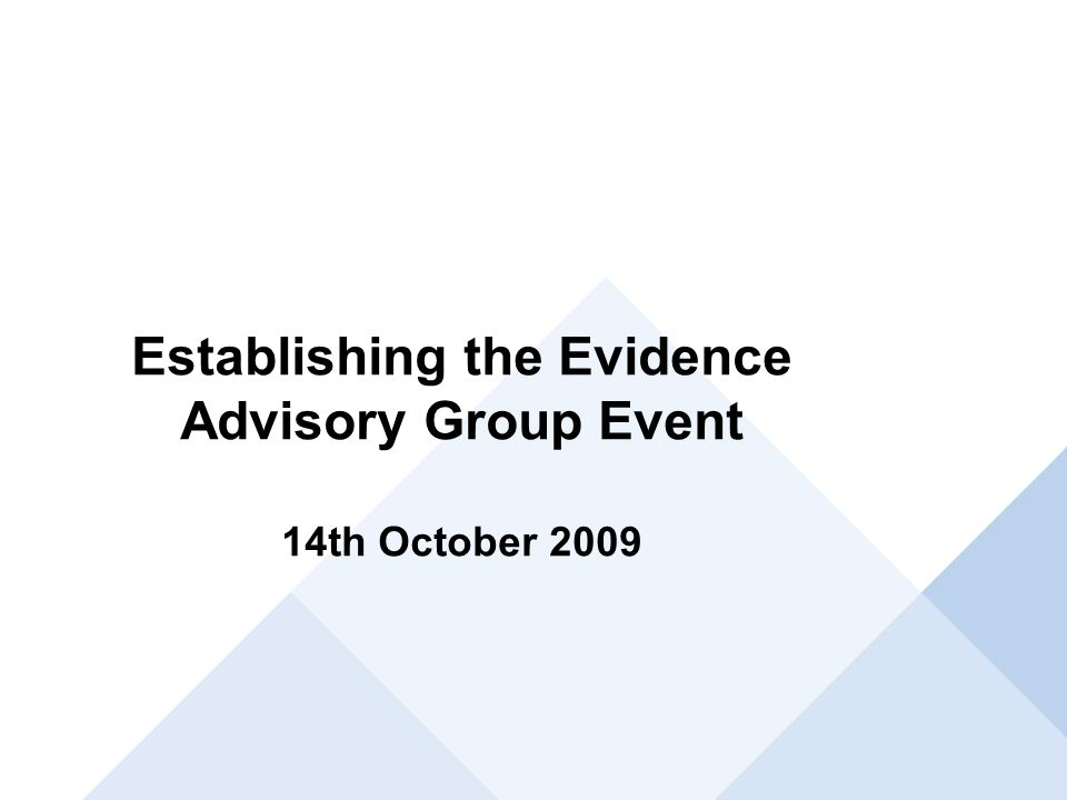 Establishing the Evidence Advisory Group Event 14th October 2009
