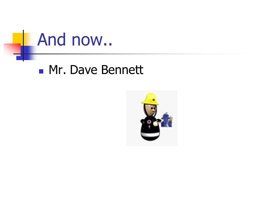 And now.. Mr. Dave Bennett