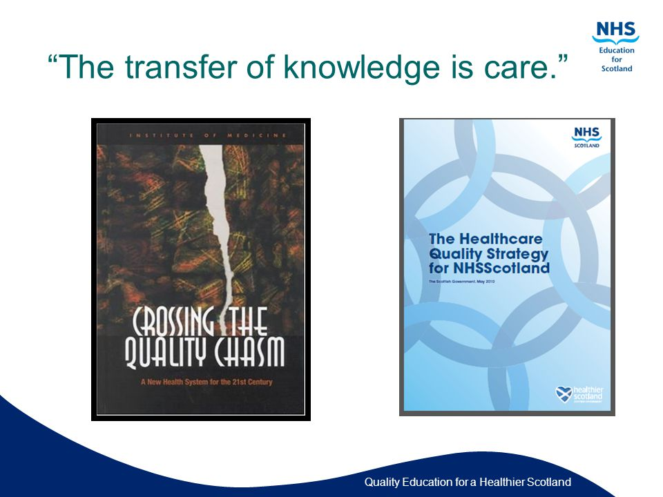 Quality Education for a Healthier Scotland Knowledge into Action Relational Knowledge Person to person sharing of knowledge to support: Collaboration Shared decision-making Self-management Better care experience.