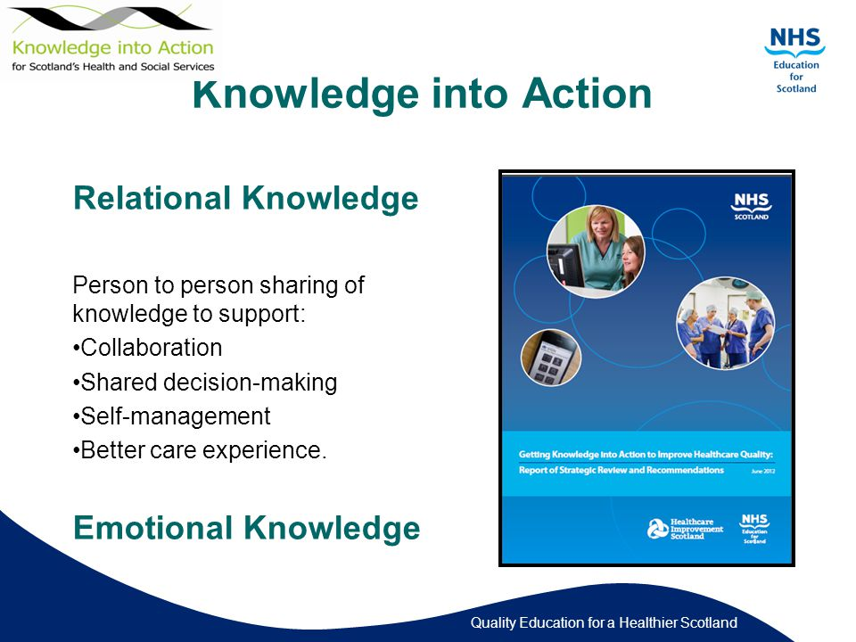 Quality Education for a Healthier Scotland Knowledge is social and relational Knowledge is power and…..
