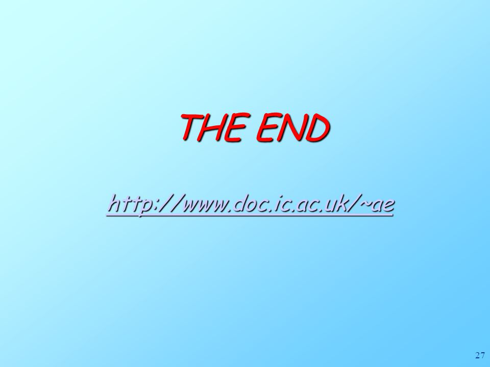 27 THE END http://www.doc.ic.ac.uk/~ae http://www.doc.ic.ac.uk/~ae