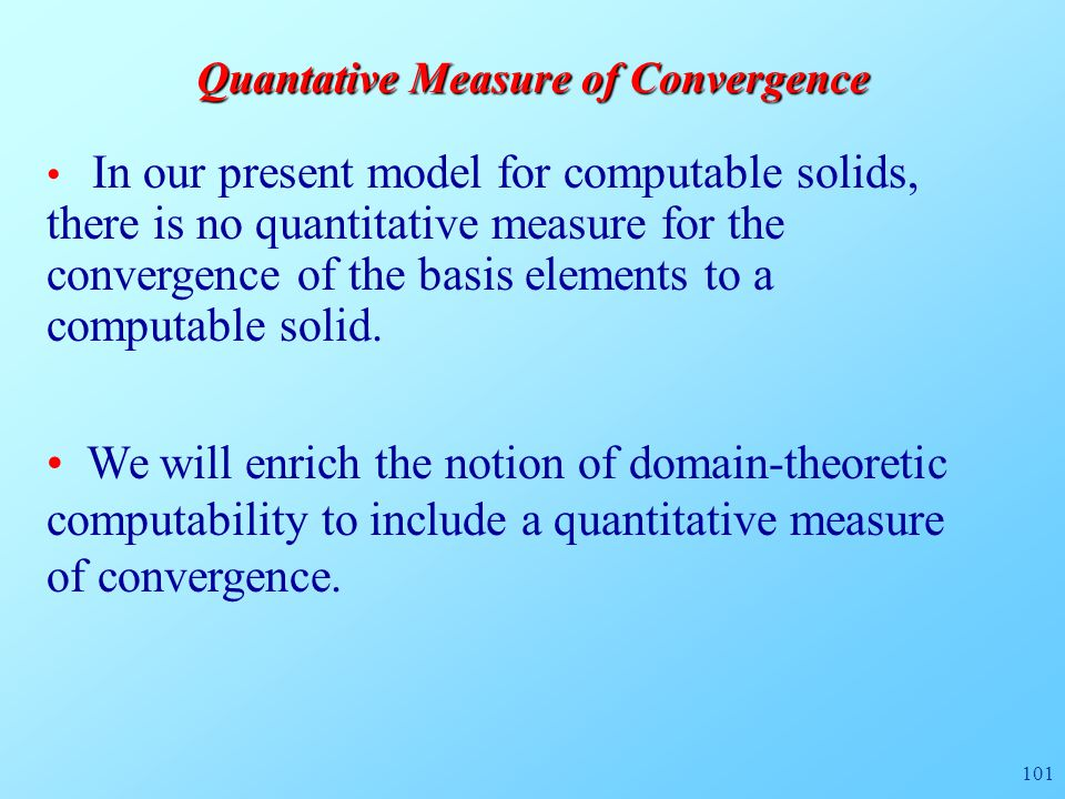 101 Quantative Measure of Convergence In our present model for computable solids, there is no quantitative measure for the convergence of the basis elements to a computable solid.