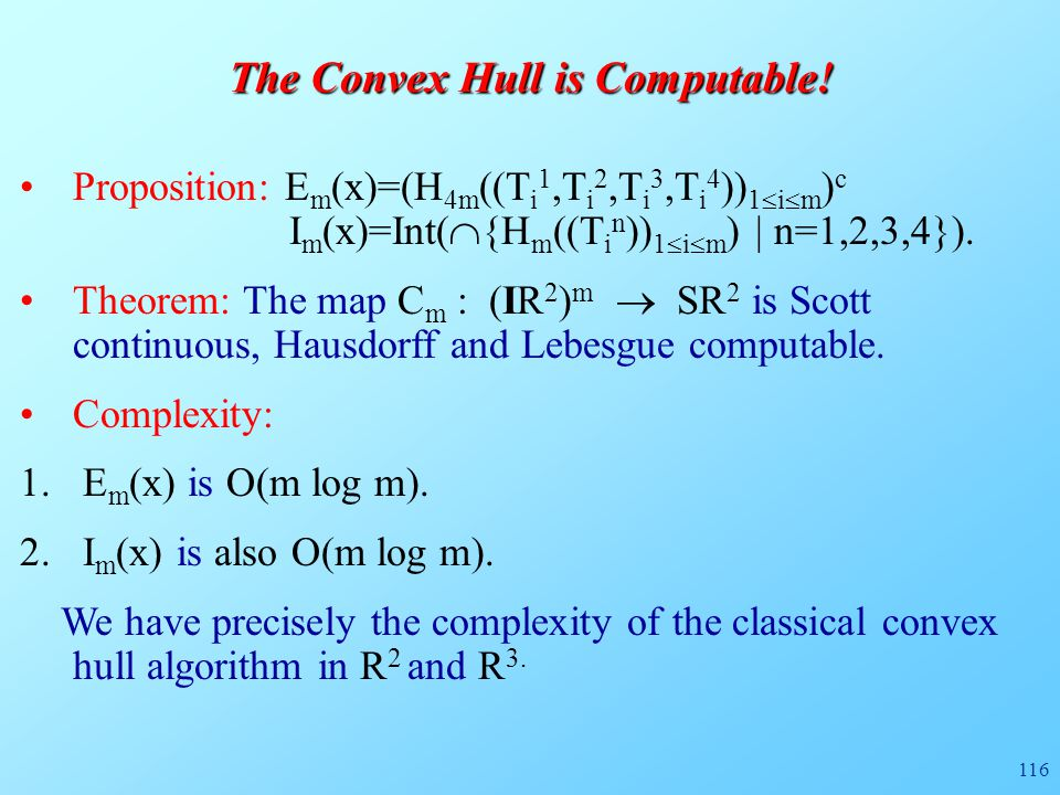 116 The Convex Hull is Computable! Proposition: E m (x)=(H 4m ((T i 1,T i 2,T i 3,T i 4 )) 1  i  m ) c I m (x)=Int(  {H m ((T i n )) 1  i  m ) |