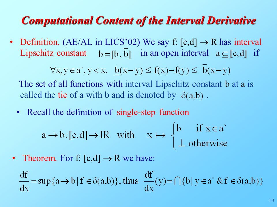 13 Computational Content of the Interval Derivative Definition. (AE/AL in LICS'02) We say f: [c,d]  R has interval Lipschitz constant in an open inte