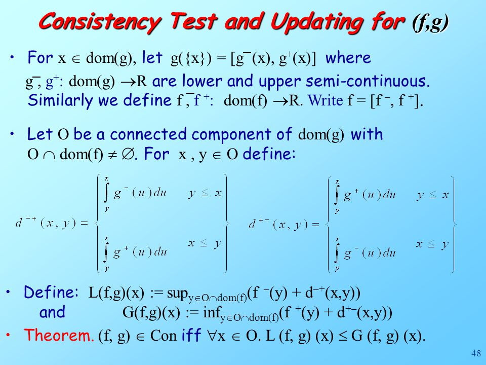 48 Let O be a connected component of dom(g) with O  dom(f)  . For x, y  O define: Consistency Test and Updating for (f,g) Define: L(f,g)(x) := sup
