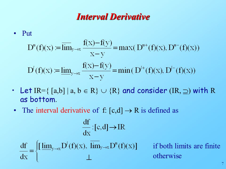 7 Interval Derivative Put The interval derivative of f: [c,d]  R is defined as Let IR={ [a,b] | a, b  R}  {R} and consider (IR,  ) with R as bottom.