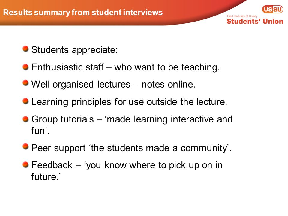 Results summary from student interviews Students appreciate: Enthusiastic staff – who want to be teaching.
