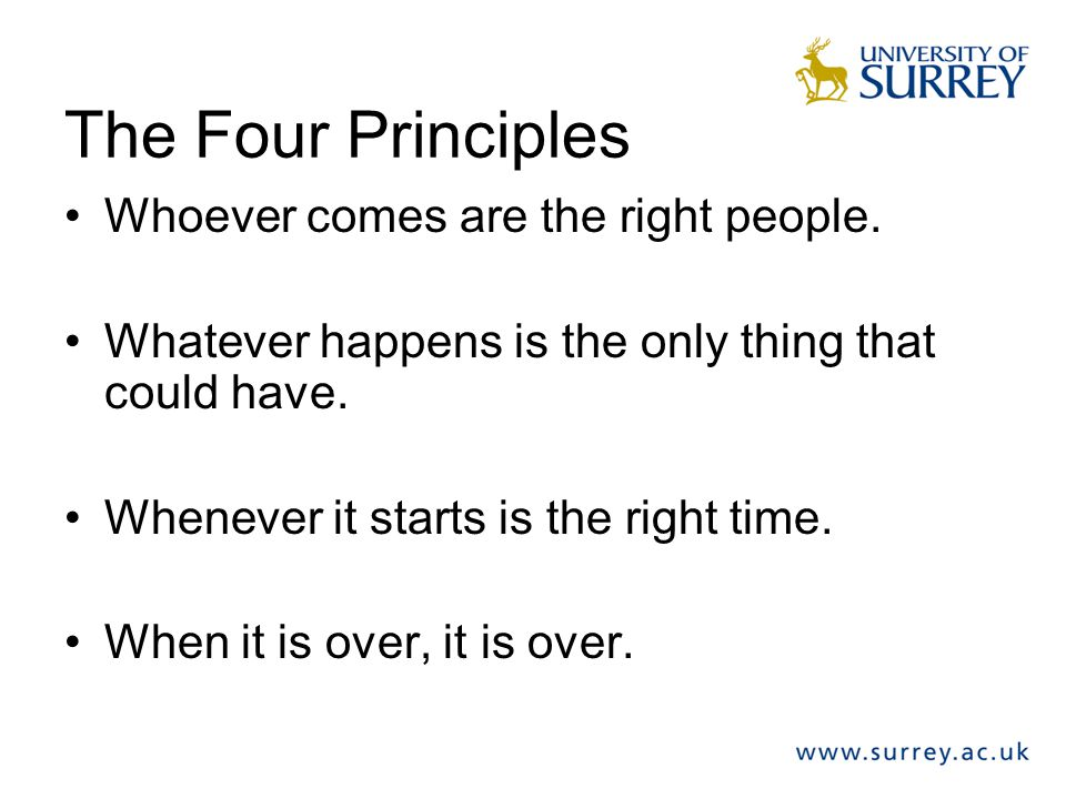 The Four Principles Whoever comes are the right people.