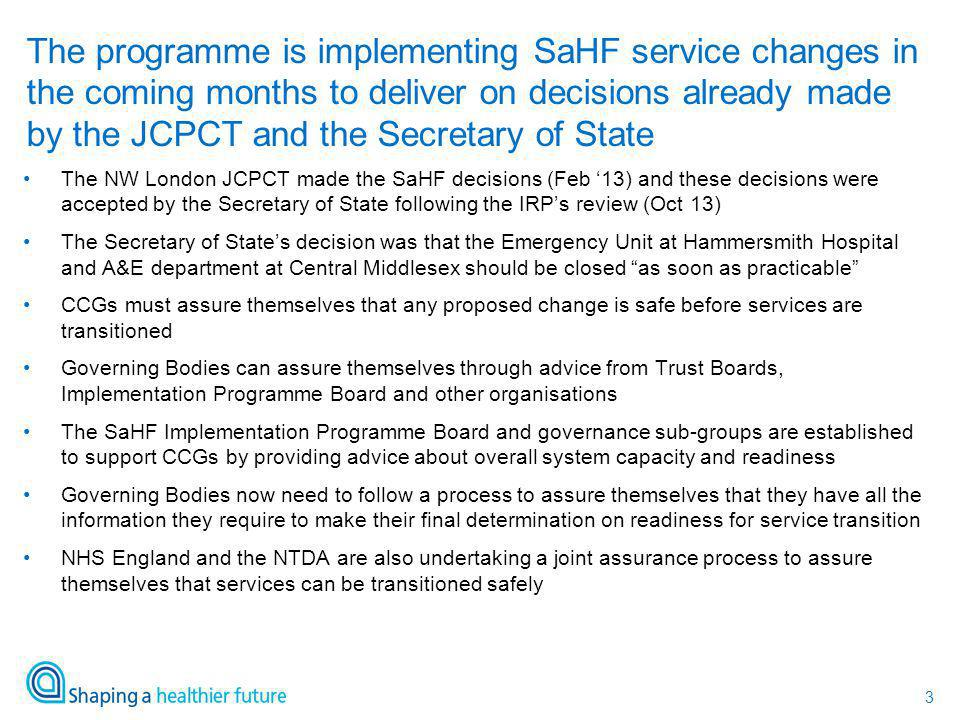 3 The NW London JCPCT made the SaHF decisions (Feb '13) and these decisions were accepted by the Secretary of State following the IRP's review (Oct 13