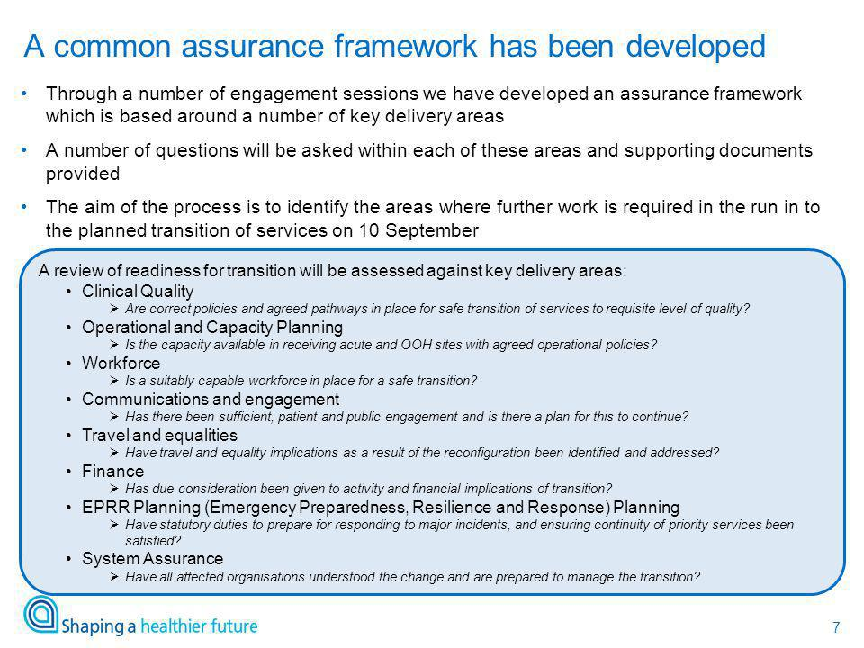 7 Through a number of engagement sessions we have developed an assurance framework which is based around a number of key delivery areas A number of qu