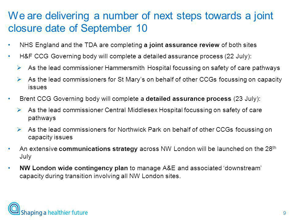 9 NHS England and the TDA are completing a joint assurance review of both sites H&F CCG Governing body will complete a detailed assurance process (22