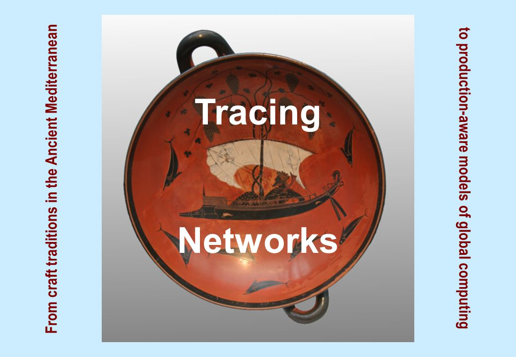 to production-aware models of global computing From craft traditions in the Ancient Mediterranean Tracing Networks
