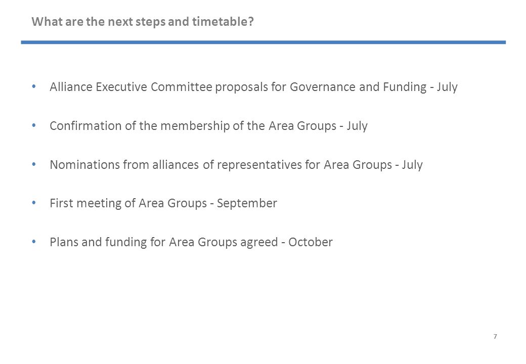What are the next steps and timetable? Alliance Executive Committee proposals for Governance and Funding - July Confirmation of the membership of the