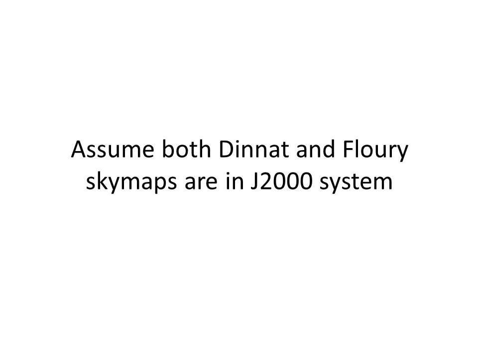 Assume both Dinnat and Floury skymaps are in J2000 system