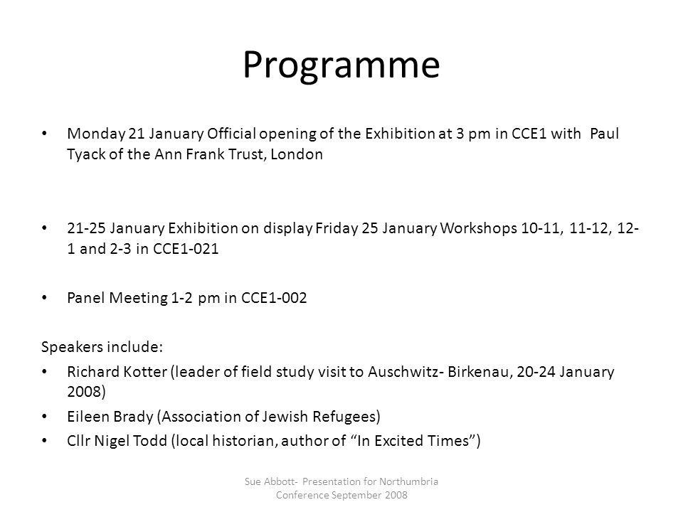 Programme Monday 21 January Official opening of the Exhibition at 3 pm in CCE1 with Paul Tyack of the Ann Frank Trust, London 21-25 January Exhibition
