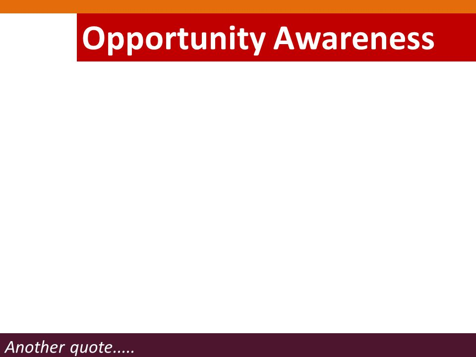 Another quote..... Opportunity Awareness