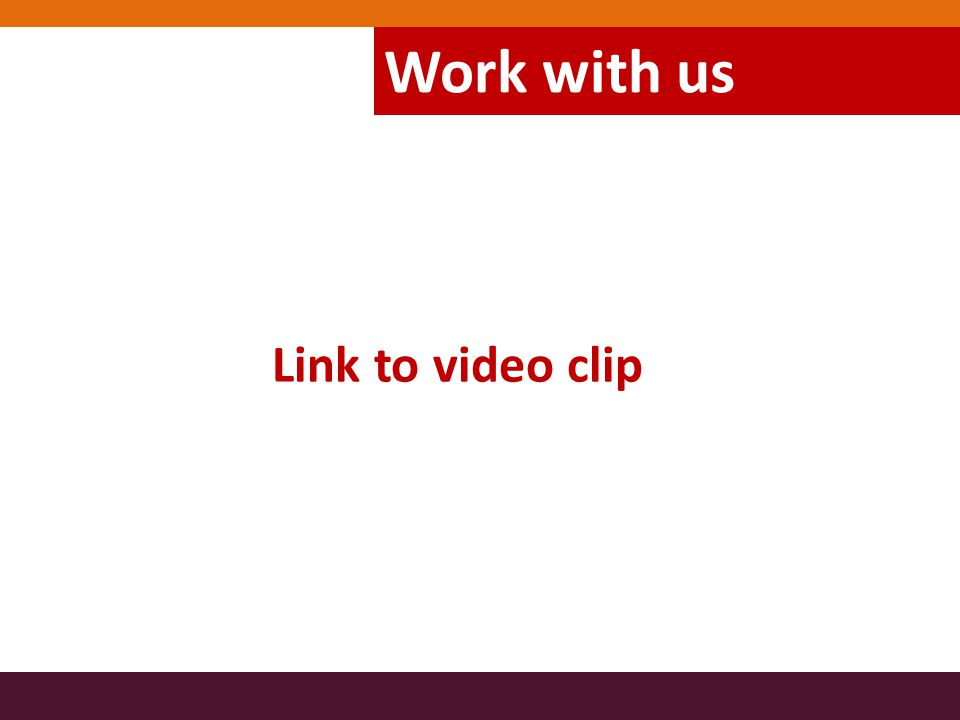 Link to video clip Work with us