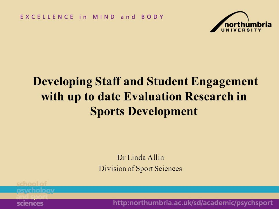 Dr Linda Allin Division of Sport Sciences Developing Staff and Student Engagement with up to date Evaluation Research in Sports Development