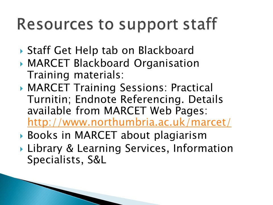  Staff Get Help tab on Blackboard  MARCET Blackboard Organisation Training materials:  MARCET Training Sessions: Practical Turnitin; Endnote Referencing.