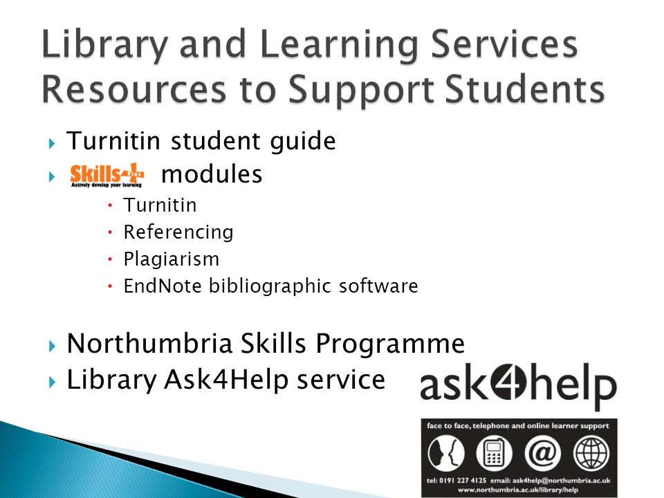 Turnitin student guide  modules  Turnitin  Referencing  Plagiarism  EndNote bibliographic software  Northumbria Skills Programme  Library Ask4Help service
