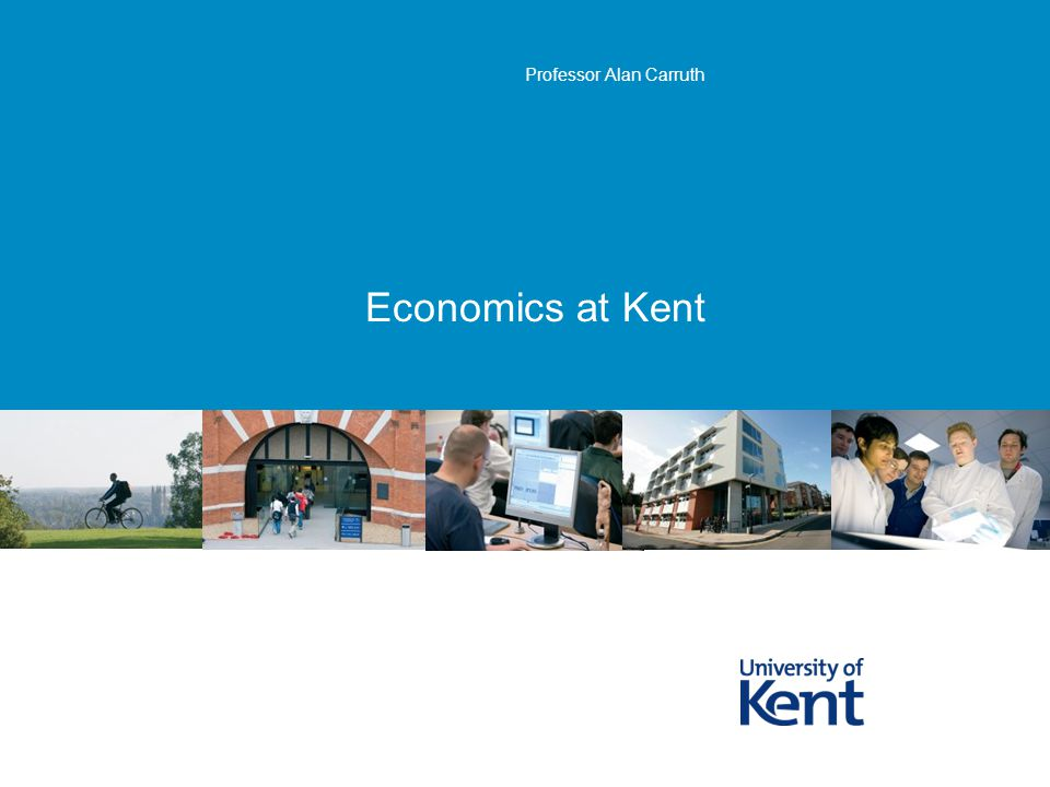 Economics at Kent Professor Alan Carruth
