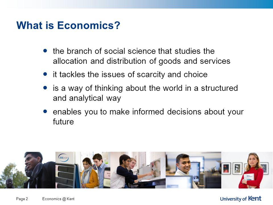 Economics @ KentPage 2 What is Economics.