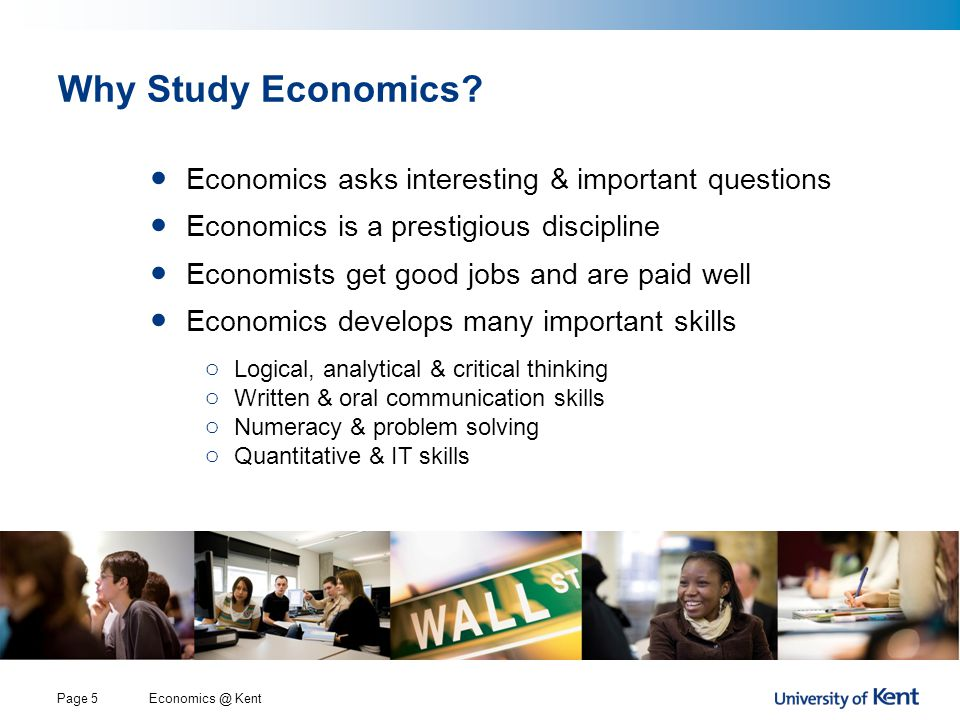Economics @ KentPage 5 Why Study Economics.