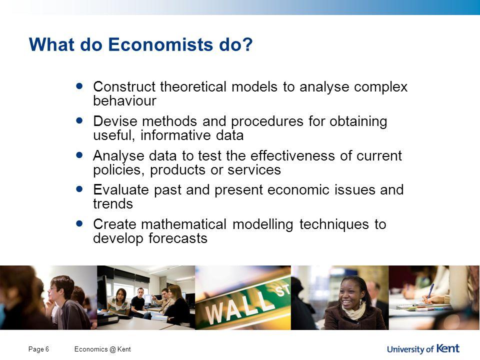 Economics @ KentPage 7 What do Economists do.
