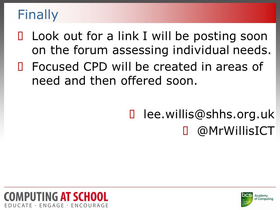 Finally  Look out for a link I will be posting soon on the forum assessing individual needs.  Focused CPD will be created in areas of need and then
