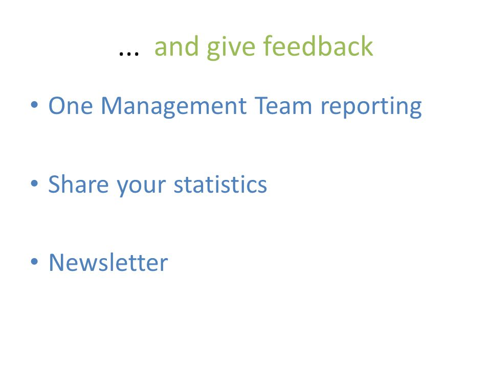 ... and give feedback One Management Team reporting Share your statistics Newsletter
