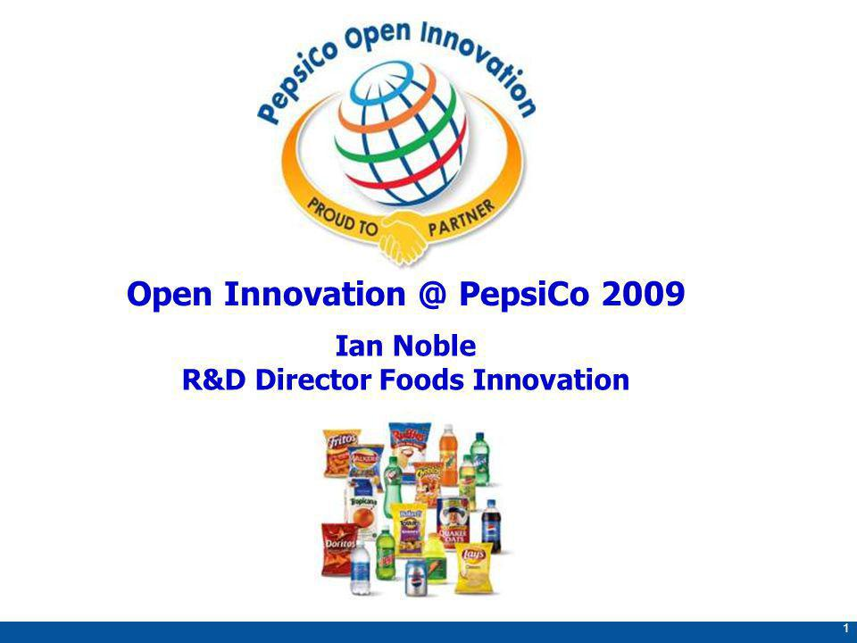 1 Open Innovation @ PepsiCo 2009 Ian Noble R&D Director Foods Innovation
