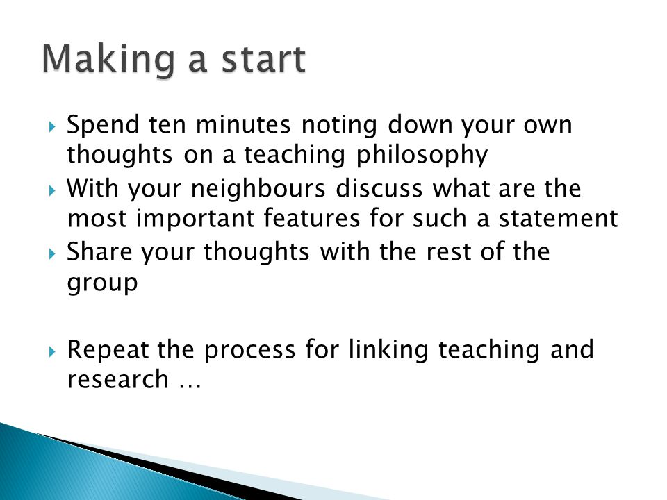  Spend ten minutes noting down your own thoughts on a teaching philosophy  With your neighbours discuss what are the most important features for such a statement  Share your thoughts with the rest of the group  Repeat the process for linking teaching and research …