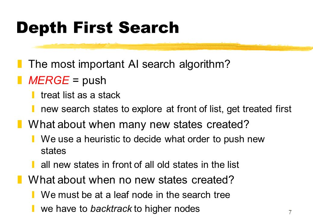 7 Depth First Search zThe most important AI search algorithm.