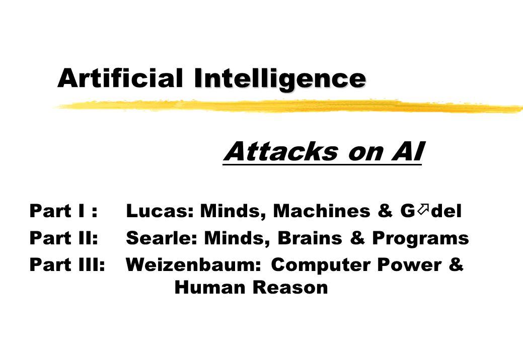 Intelligence Artificial Intelligence Part I :Lucas: Minds, Machines & G  del Part II: Searle: Minds, Brains & Programs Part III: Weizenbaum:Computer