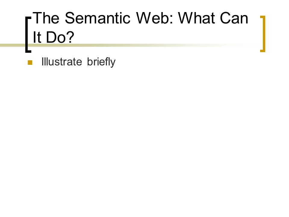 The Semantic Web: What Can It Do Illustrate briefly