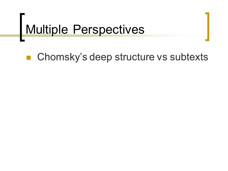 Multiple Perspectives Chomsky's deep structure vs subtexts