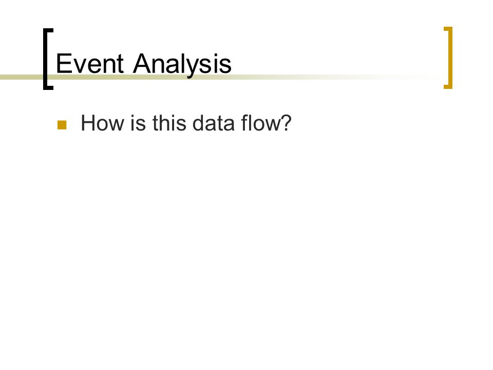 Event Analysis How is this data flow