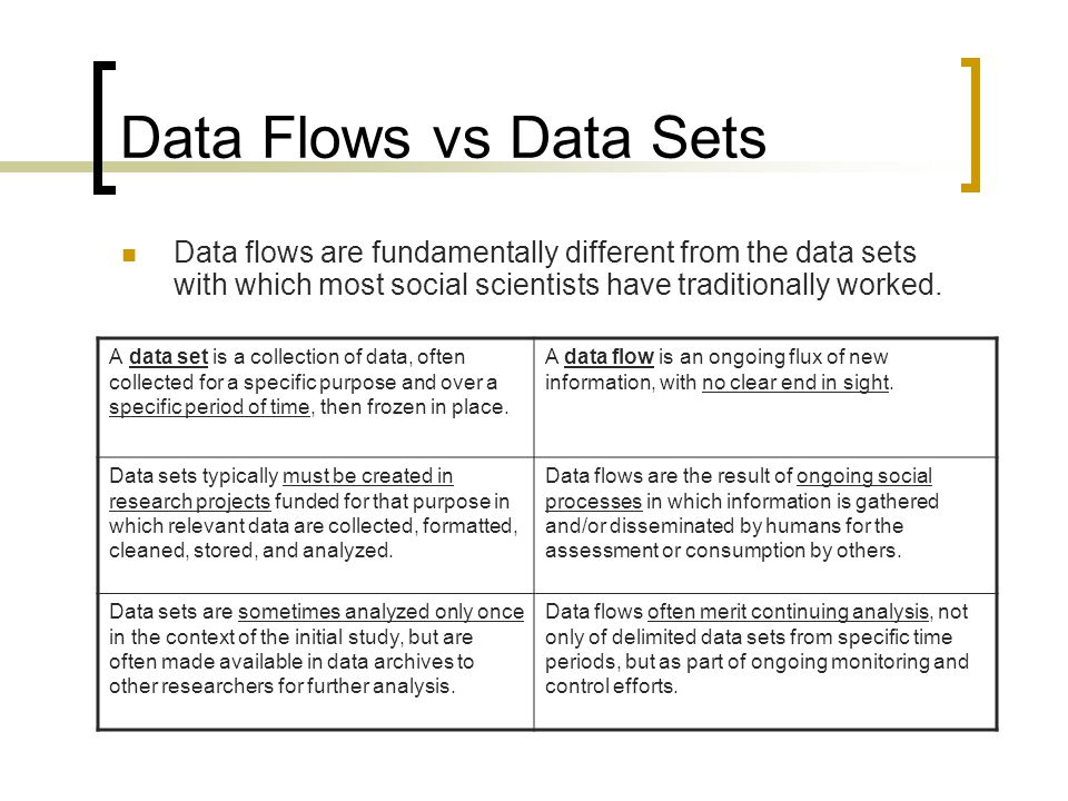 Data Flows vs Data Sets Data flows are fundamentally different from the data sets with which most social scientists have traditionally worked.