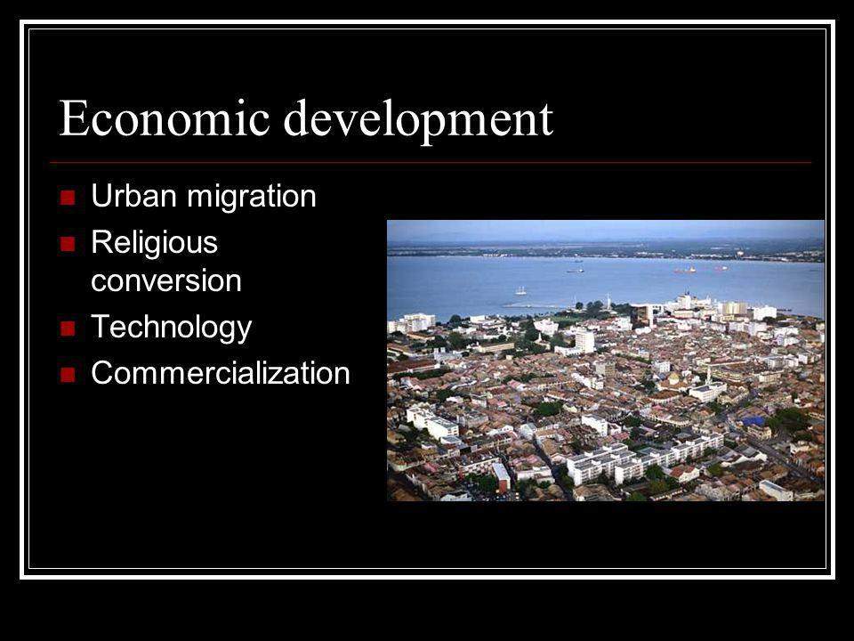 Economic development Urban migration Religious conversion Technology Commercialization