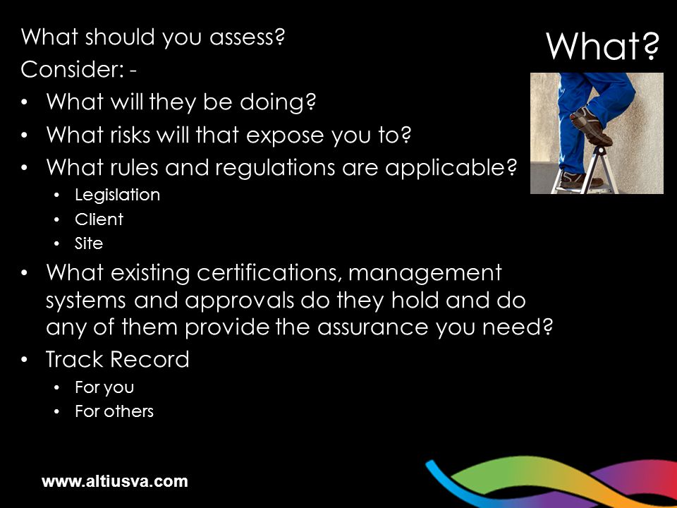 www.altiusva.com What should you assess. Consider: - What will they be doing.