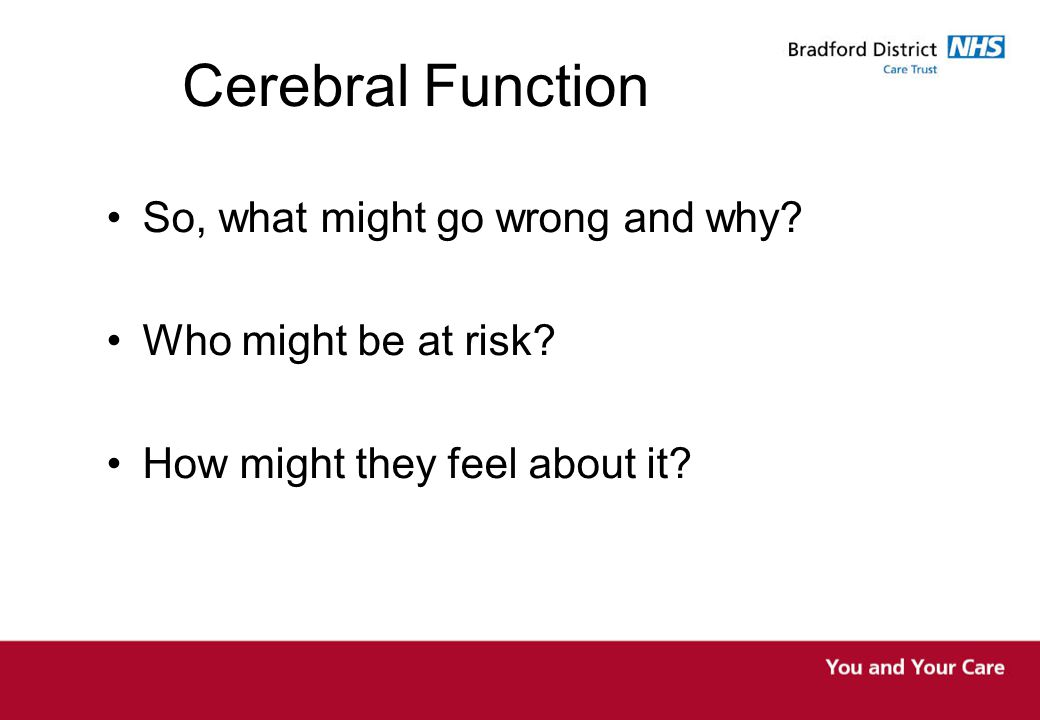 Cerebral Function So, what might go wrong and why.