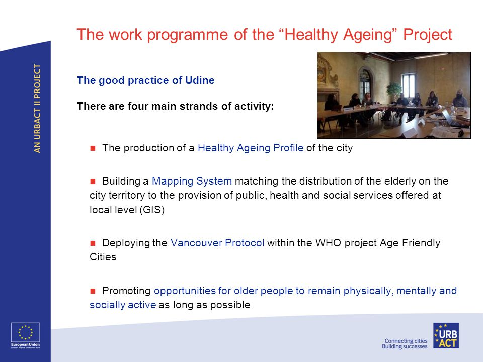 The production of a Healthy Ageing Profile of the city allow an overall understanding of the local context and to provide evidence for promoting health at the local level create new opportunities for intersectoral work and community involvement and act as a basis for setting priorities and taking decisions.