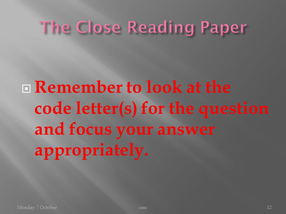  Remember to look at the code letter(s) for the question and focus your answer appropriately. Monday 7 Octobercmc12