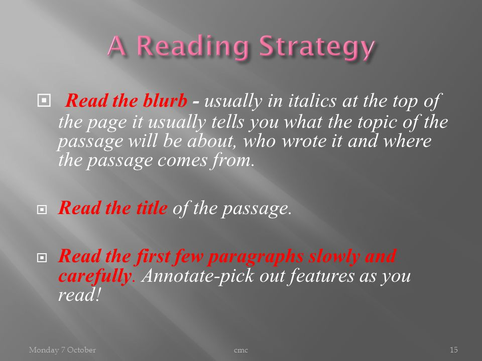  Read the blurb - usually in italics at the top of the page it usually tells you what the topic of the passage will be about, who wrote it and where