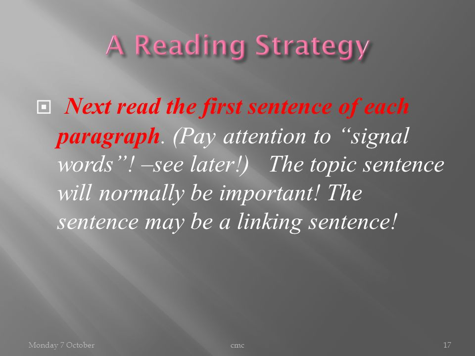  Next read the first sentence of each paragraph.(Pay attention to signal words .
