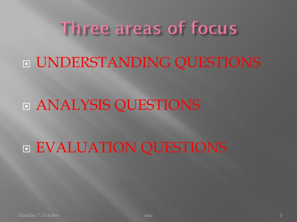  UNDERSTANDING QUESTIONS  ANALYSIS QUESTIONS  EVALUATION QUESTIONS cmc3Monday 7 October