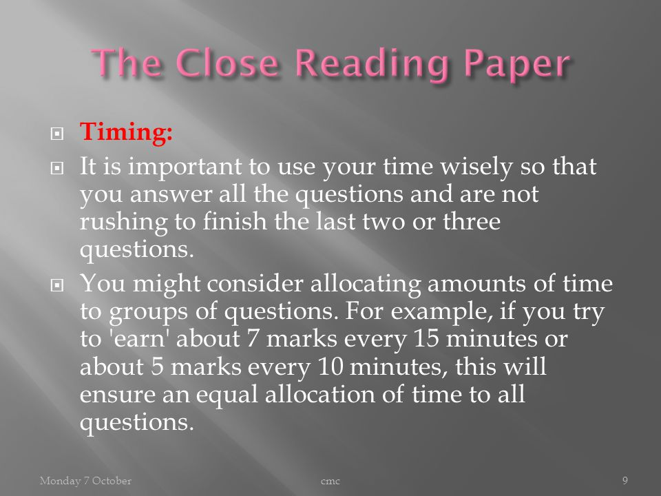  Timing:  It is important to use your time wisely so that you answer all the questions and are not rushing to finish the last two or three questions.