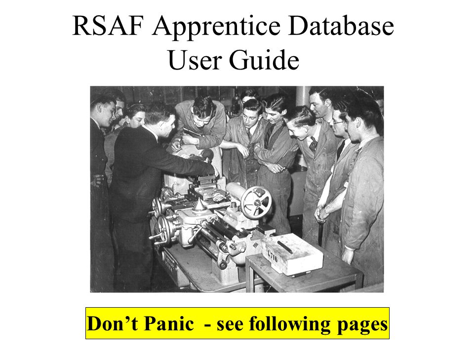 RSAF Apprentice Database User Guide Don't Panic - see following pages