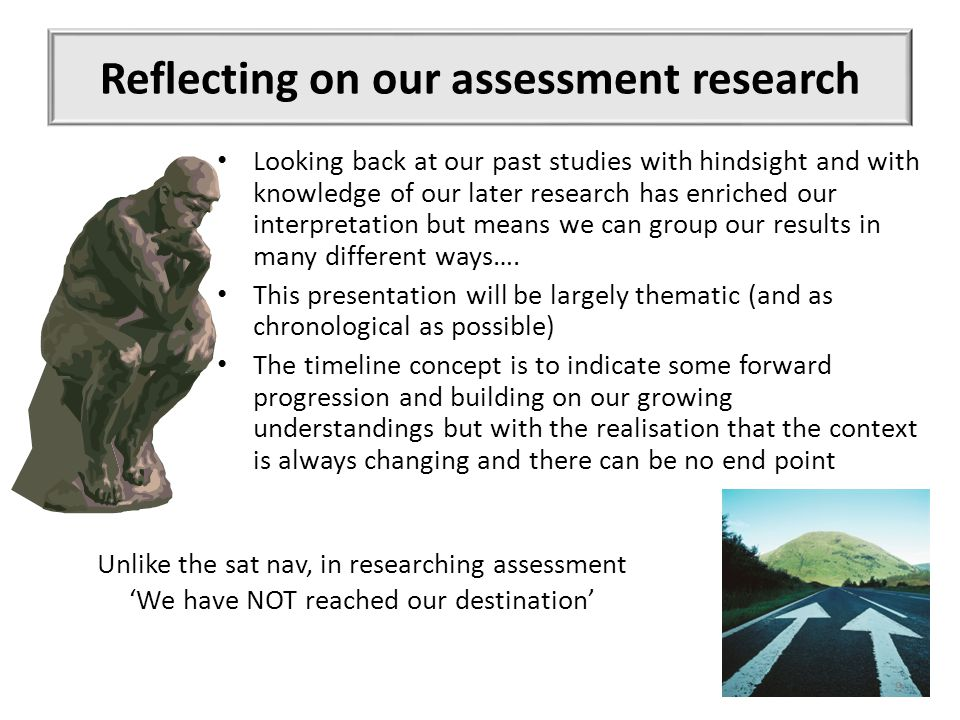Reflecting on our assessment research Looking back at our past studies with hindsight and with knowledge of our later research has enriched our interpretation but means we can group our results in many different ways….
