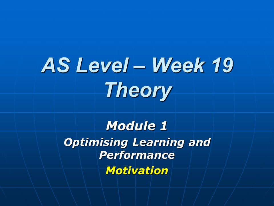 AS Level – Week 19 Theory Module 1 Optimising Learning and Performance Motivation